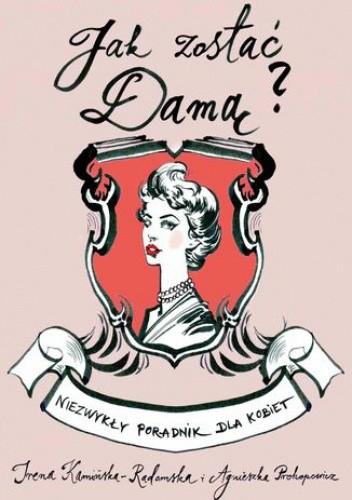 Okładka książki Jak zostać damą? Niezwykły poradnik dla kobiet