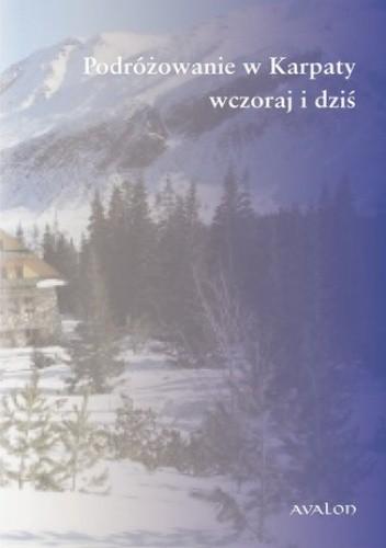 Okładka książki Podróżowanie w Karpaty wczoraj i dziś