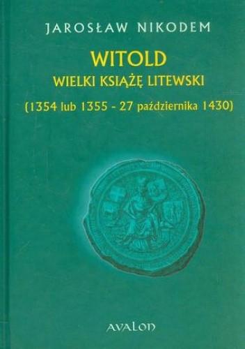 Okładka książki Witold Wielki Książę Litewski 1354 lub 1355 - 27 października 1430