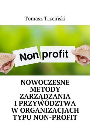 Okładka książki Nowoczesne metody zarządzania iprzywództwa worganizacjach typu non-profit