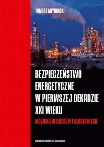 Okładka książki Bezpieczeństwo energetyczne w pierwszej dekadzie XXI wieku. Mozaika interesów i geostrategii