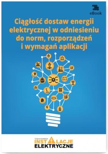 Okładka książki Ciągłość dostaw energii elektrycznej w odniesieniu do norm, rozporządzeń i wymagań aplikacji