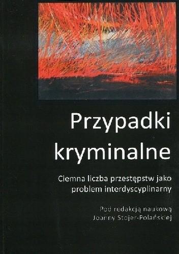 Okładka książki Przypadki kryminalne Współpraca interdyscyplinarna przy badaniu ciemnej liczby przestępstw