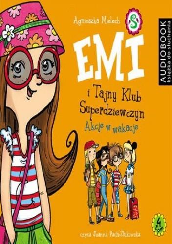 Okładka książki Emi i Tajny Klub Superdziewczyn. Tom 4. Akcje w wakacje