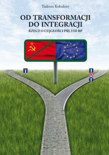 Okładka książki Od transformacji do integracji. Rzecz o ciągłości PRL i III RP