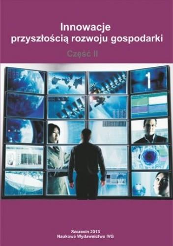 Okładka książki Innowacje przyszłością rozwoju gospodarki - Część II