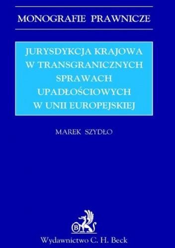 Okładka książki Jurysdykcja krajowa w transgranicznych sprawach upadłościowych w Unii Europejskiej