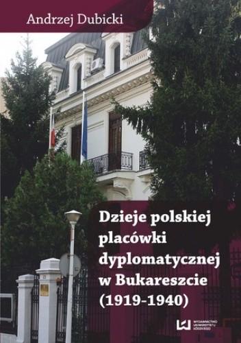Okładka książki Dzieje polskiej placówki dyplomatycznej w Bukareszcie (1919-1940)