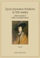 """Życie prywatne Polaków w XIX w. """"Portret kobiecy"""" Polki w realiach epoki, tom 3"""