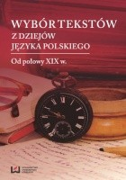 Wybór tekstów z dziejów języka polskiego. Tom 2: Od połowy XIX w