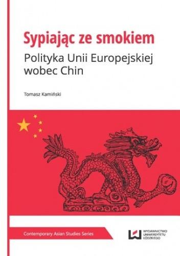 Okładka książki Sypiając ze smokiem. Polityka Unii Europejskiej wobec Chin