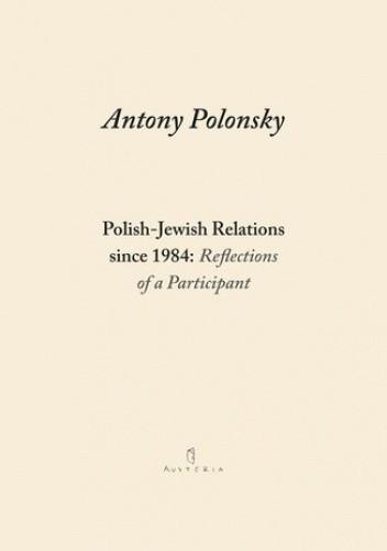 Okładka książki Polish-Jewish Relations since 1984: Reflections of a Participant