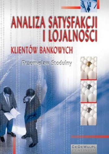 Okładka książki Analiza satysfakcji i lojalności klientów bankowych. Rozdział 5. Związek jakości usług bankowych z zadowoleniem i lojalnością klientów banków