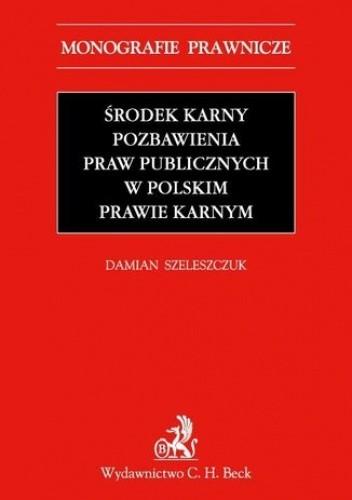 Okładka książki Środek karny pozbawienia praw publicznych w polskim prawie karnym