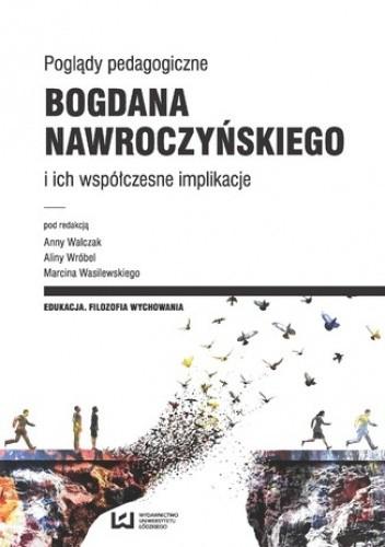 Okładka książki Poglądy pedagogiczne Bogdana Nawroczyńskiego i ich współczesne implikacje