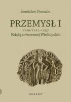 Przemysł I 1220/1221-1257 Książę suwerennej Wielkopolski
