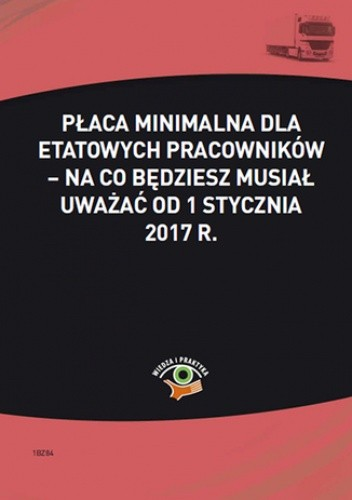 Okładka książki Płaca minimalna dla etatowych pracowników - na co będziesz musiał uważać od 1 stycznia 2017 r