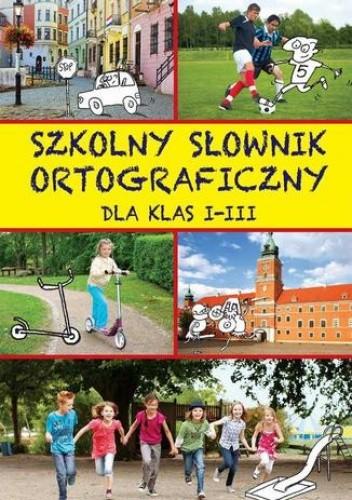 Okładka książki Szkolny słownik ortograficzny dla klas I-III