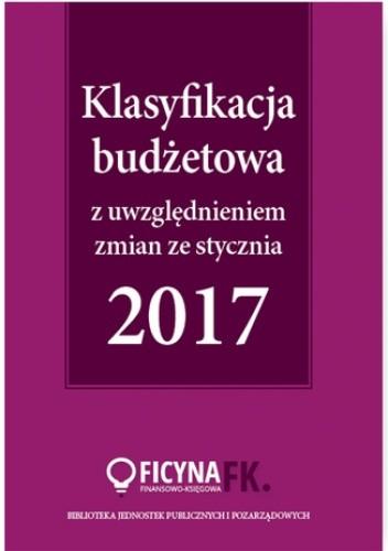 Okładka książki Klasyfikacja budżetowa 2017 z uwzględniem zmian ze stycznia 2017