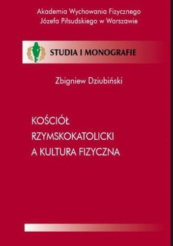 Okładka książki Kościół Rzymskokatolicki a kultura fizyczna