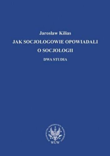 Okładka książki Jak socjologowie opowiadali o socjologii
