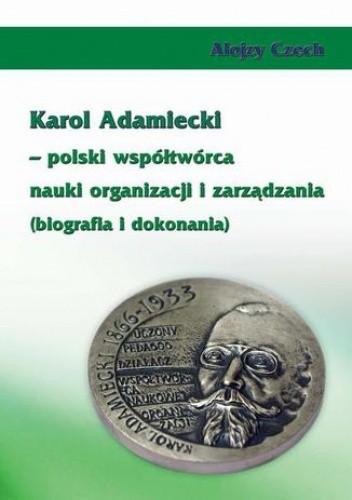 Okładka książki Karol Adamiecki  polski współtwórca nauki organizacji i zarządzania (biografia i dokonania)