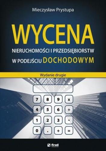 Okładka książki Wycena nieruchomości i przedsiębiorstw w podejściu dochodowym (wydanie drugie)