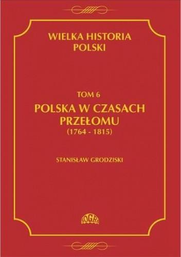 Okładka książki Wielka historia Polski Tom 6 Polska w czasach przełomu (1764-1815)