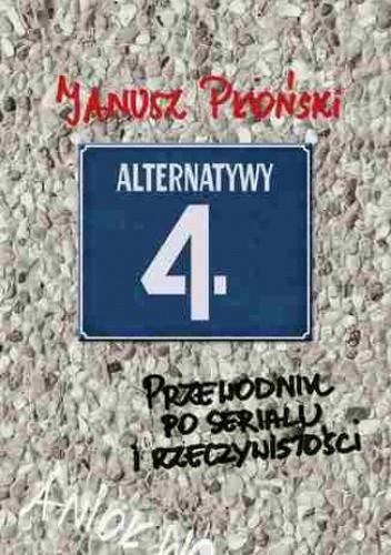 Okładka książki Alternatywy 4 Przewodnik po serialu i rzeczywistości Janusz Płoński