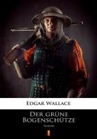 Der grüne Bogenschütze. Roman