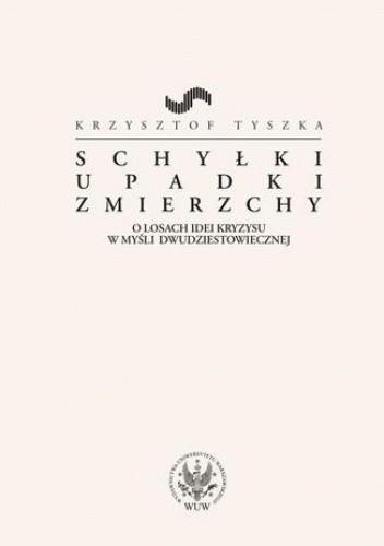 Okładka książki Schyłki, upadki, zmierzchy