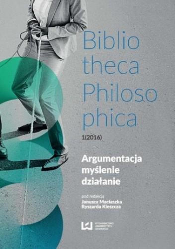 Okładka książki Argumentacja, myślenie, działanie. Bibliotheca Philosophica 1(2016)