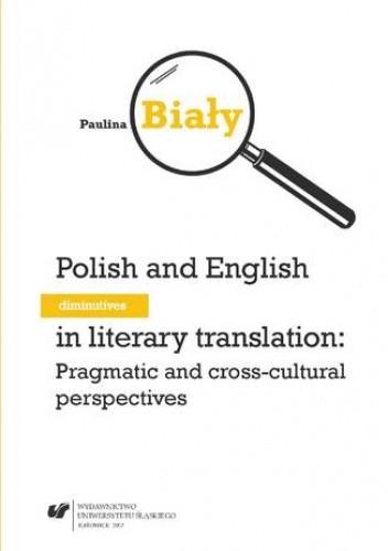 Okładka książki Polish and English diminutives in literary translation: Pragmatic and cross-cultural perspectives