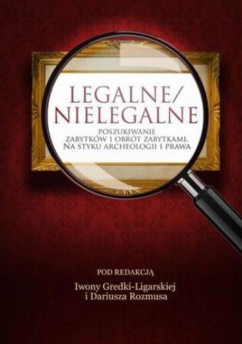 Okładka książki Legalne/nielegalne poszukiwanie zabytków i obrót zabytkami. Na styku archeologii i prawa