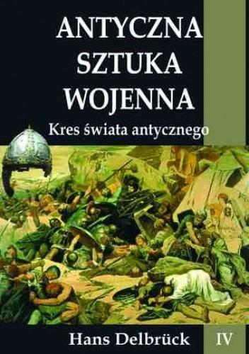 Okładka książki Antyczna sztuka wojenna. Tom IV. Kres świata antycznego