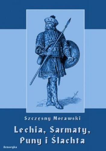 Okładka książki Lechia, Sarmaty, Puny i Ślachta