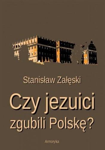 Okładka książki Czy jezuici zgubili Polskę?