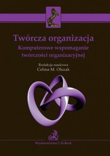 Okładka książki Twórcza organizacja. Komputerowe wspomaganie twórczości organizacyjnej