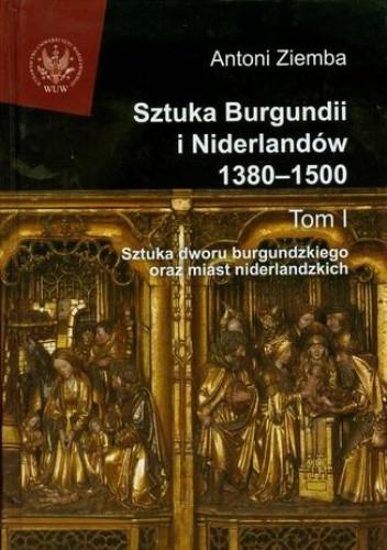 Okładka książki Sztuka Burgundii i Niderlandów 1380-1500. Tom 1