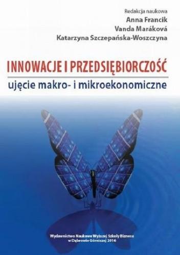 Okładka książki Innowacje i przedsiębiorczość - ujęcie makro- i mikroekonomiczne
