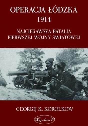 Okładka książki Operacja łódzka 1914. Najciekawsza batalia pierwszej wojny światowej