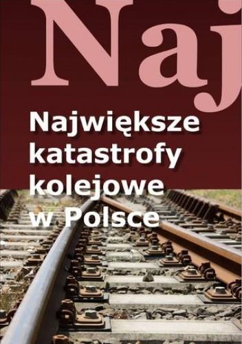 Okładka książki Największe katastrofy kolejowe w Polsce