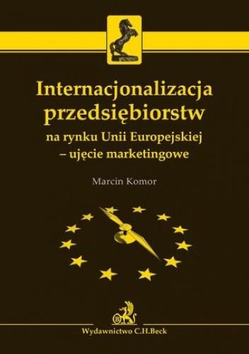 Okładka książki Internacjonalizacja przedsiębiorstw na rynku Unii Europejskiej - ujęcie marketingowe