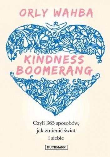 Okładka książki Kindness Boomerang, czyli 365 sposobów jak zmienić świat i siebie
