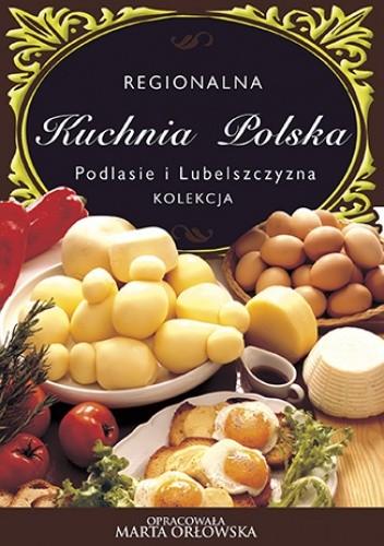 Regionalna Kuchnia Polska Podlasie I Lubelszczyzna Marta