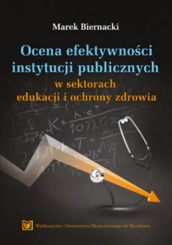 Okładka książki Ocena efektywności instytucji publicznych w sektorach edukacji i ochrony zdrowia