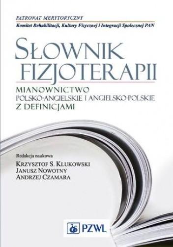 Okładka książki Słownik fizjoterapii. Mianownictwo polsko-angielskie i angielsko-polskie z definicjami