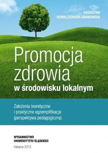 Okładka książki Promocja zdrowia w środowisku lokalnym. Założenia teoretyczne i praktyczne egzemplifikacje (perspektywa pedagogiczna)