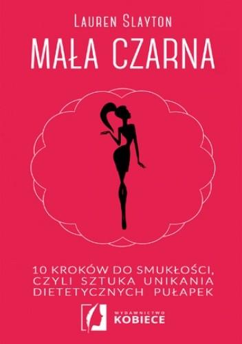 Okładka książki Mała czarna. 10 kroków do smukłości, czyli sztuka unikania dietetycznych pułapek
