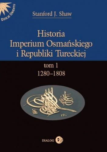 Okładka książki Historia Imperium Osmańskiego i Republiki Tureckiej Tom 1 1280-1808